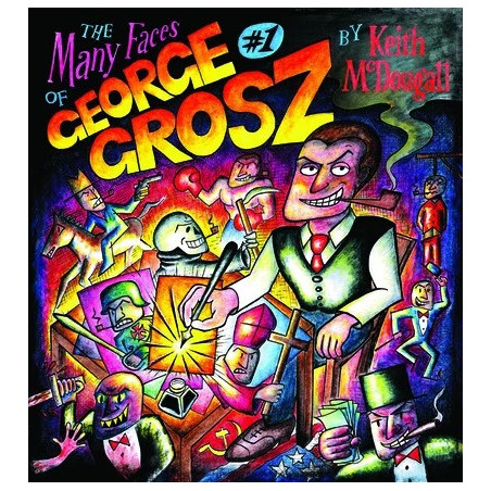 The Many Faces of Georg Grosz: A Graphic Biography by Keith McDougall